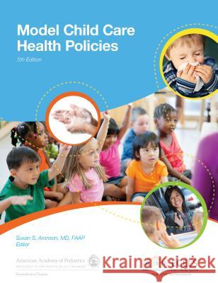 Model Child Care Health Policies Pennsylvania Chapter American Academy of Susan S. Aronson 9781581108262
