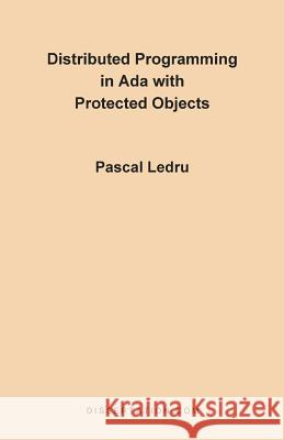 Distributed Programming in ADA with Protected Objects Pascal Ledru 9781581120349