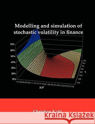 Modelling and Simulation of Stochastic Volatility in Finance Christian Kahl 9781581123838