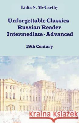 Unforgettable Classics: Russian Reader Intermediate-Advanced, 19th Century Lidia S. McCarthy 9781581124644
