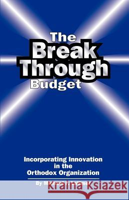 The Breakthrough Budget: Incorporating Innovation in the Orthodox Organization Michael F. Latimer 9781581127256