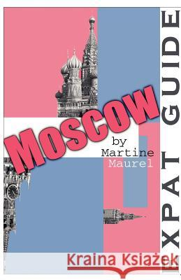 Expat Guide: Moscow Martine Maurel 9781581127751