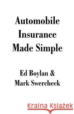 Automobile Insurance Made Simple Ed Boylan Mark Swercheck 9781581128093