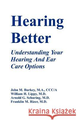 Hearing Better: Understanding Your Hearing and Ear Care Options John M. Burkey Franklin M. Rizer Arnold G. Schuring 9781581128239