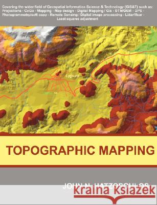 Topographic Mapping : Covering the Wider Field of Geospatial Information Science & Technology (GIS&T) John N. Hatzopoulos 9781581129861
