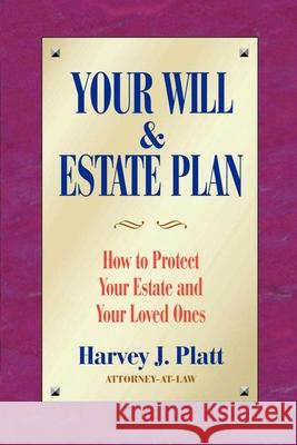 Your Will and Estate Plan: How to Protect Your Estate and Your Loved Ones Harvey J. Platt 9781581152531