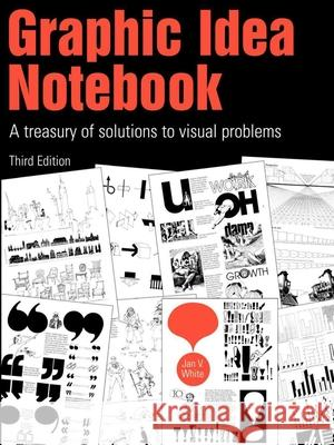 Graphic Idea Notebook: A Treasury of Solutions to Visual Problems Jan V. White 9781581153545