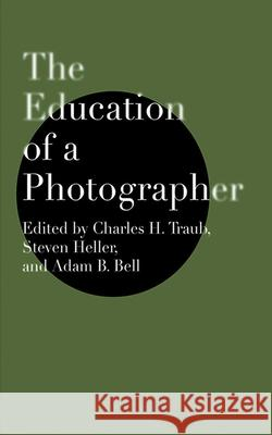 The Education of a Photographer Charles Traub Steven Heller Adam B. Bell 9781581154504