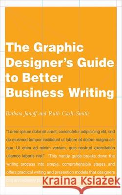 The Graphic Designer's Guide to Better Business Writing Barbara Janoff Ruth Cash-Smith 9781581154726