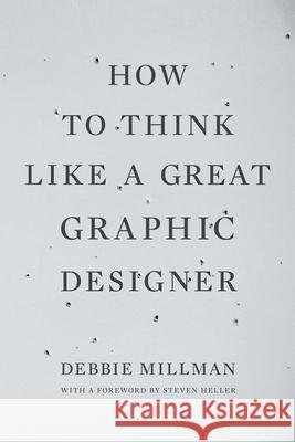 How to Think Like a Great Graphic Designer Debbie Millman 9781581154962