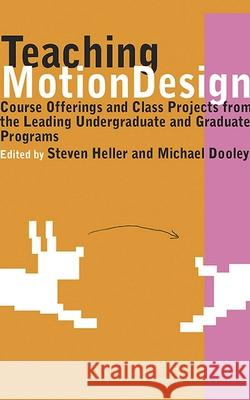 Teaching Motion Design: Course Offerings and Class Projects from the Leading Undergraduate and Graduate Programs Michael/Steven Dooley/Heller Steven Heller 9781581155044