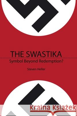The Swastika: Symbol Beyond Redemption? Steven Heller 9781581155075