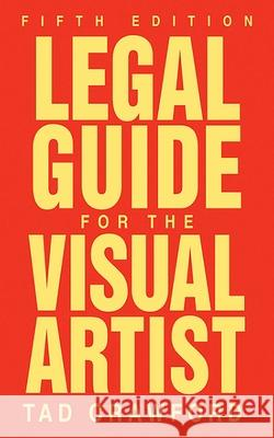 Legal Guide for the Visual Artist Tad Crawford 9781581157420