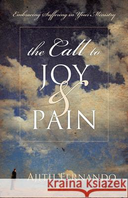 The Call to Joy & Pain: Embracing Suffering in Your Ministry Ajith Fernando 9781581348880