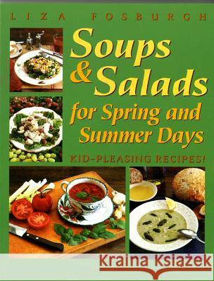 Soups and Salads for Spring and Summer Days: Kid-Pleasing Recipes Liza Fosburgh 9781581570595