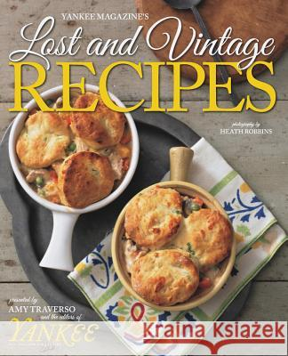 Yankee Magazine's Lost and Vintage Recipes The Editors of Yankee Magazine           Amy Traverso Heath Robbins 9781581572582 Countryman Press