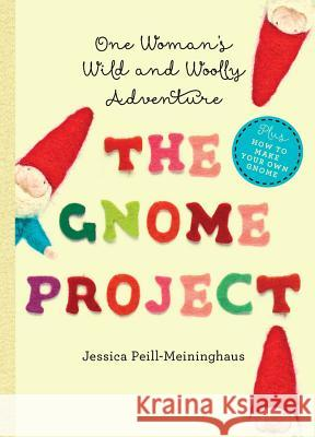 The Gnome Project : One Woman's Wild and Woolly Adventure Peill–meiningha, Jessica 9781581572865