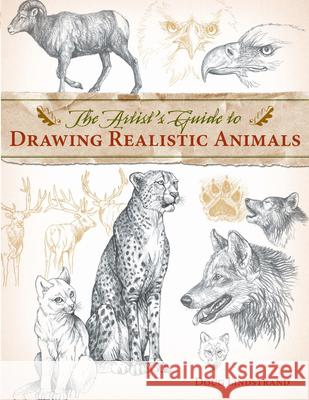 Artist's Guide to Drawing Realistic Animals Doug Lindstrand 9781581807288