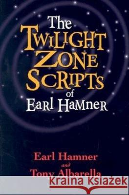 The Twilight Zone Scripts of Earl Hamner Earl Hamner Tony Albarella 9781581823301