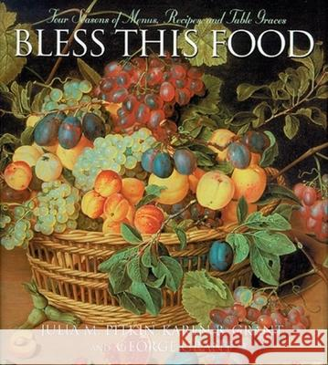 Bless This Food: Four Seasons of Menus, Recipes and Table Graces Julia M. Pitkin George Grant Karen B. Grant 9781581824810