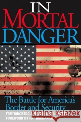 In Mortal Danger: The Battle for America's Border and Security Tom Tancredo 9781581825275