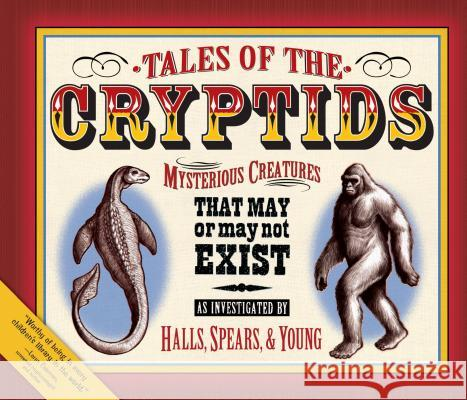 Tales of the Cryptids: Mysterious Creatures That May or May Not Exist Kelly Milner Halls Rick Spears Roxyanne Young 9781581960495