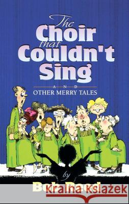 The Choir That Couldn't Sing Bob Reed 9781582293998