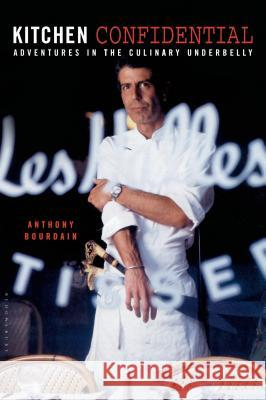 Kitchen Confidential: Adventures in the Culinary Underbelly Anthony Bourdain 9781582340821 Bloomsbury Publishing PLC