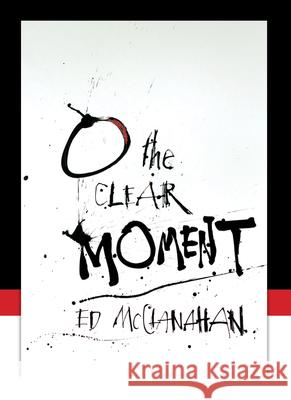 O the Clear Moment Ed McClanahan 9781582434308
