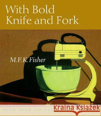 With Bold Knife and Fork M. F. K. Fisher 9781582435817