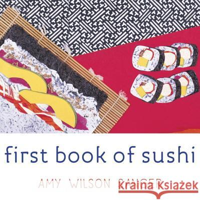 First Book of Sushi Amy Wilson Sanger 9781582460505 Tricycle Press
