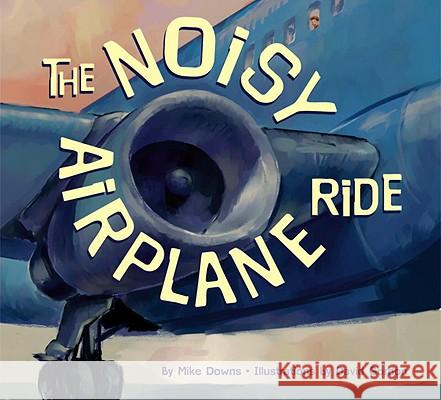 The Noisy Airplane Ride Mike Downs David Gordon 9781582461571
