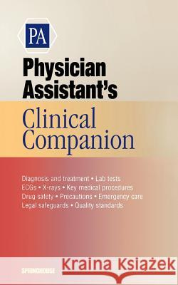 Physician Assistant's Clinical Companion Springhouse Publishing                   Springhouse 9781582550053