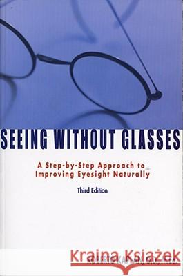 Seeing Without Glasses: A Step-By-Step Approach to Improving Eyesight Naturally Roberto Kaplan 9781582700892