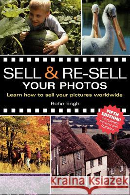 Sell & Re-Sell Your Photos: Learn How to Sell Your Pictures Worldwide Rohn Engh 9781582971766