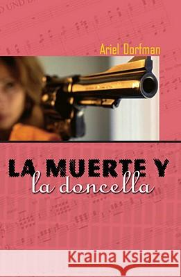 La Muerte Y La Doncella = Death and the Maiden Ariel Dorfman 9781583220788