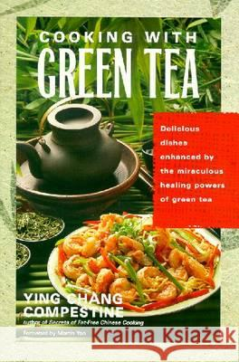 Cooking with Green Tea Ying Chang Compestine Martin Yan Victor Giordano 9781583330654