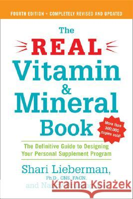 The Real Vitamin and Mineral Book, 4th Edition: The Definitive Guide to Designing Your Personal Supplement Program Shari Lieberman Nancy Pauling Bruning 9781583332740
