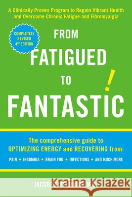 From Fatigued to Fantastic!: A Clinically Proven Program to Regain Vibrant Health and Overcome Chronic Fatigue and Fibromyalgia Jacob Teitelbaum 9781583332894