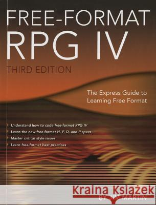 Free-Format RPG IV: The Express Guide to Learning Free Format Jim Martin 9781583474136