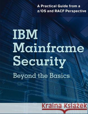 IBM Mainframe Security: Beyond the Basics-A Practical Guide from A Z/OS and Racf Perspective Dinesh D. Dattani 9781583478288