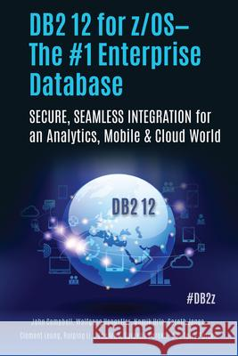 DB2 12 for Z/OS: The #1 Enterprise Database: Secure, Seamless Integration for an Analytics, Mobile & Cloud World Surekha Parekh 9781583478608