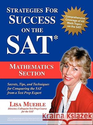 Strategies for Success on the SAT : Mathematics Section: Secrets, Tips and Techniques for Conquering the SAT from a Test Prep Expert Lisa Lee Muehle 9781583480137