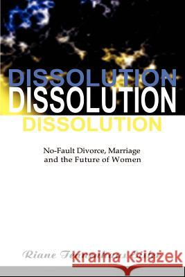 Dissolution: No-Fault Divorce, Marriage, and the Future of Women Riane Tennenhaus Eisler 9781583480298 iUniverse