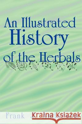 An Illustrated History of the Herbals Frank J. Anderson 9781583481141