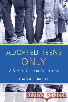 Adopted Teens Only : A Survival Guide to Adolescence Danea Gorbett 9781583484814