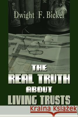 The Real Truth about Living Trusts Dwight F. Bickel 9781583485538
