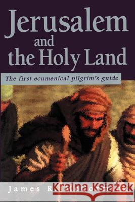 Jerusalem and the Holy Land : The First Ecumenical Pilgrim's Guide James R. McCormick 9781583487365