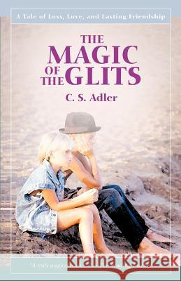 The Magic of the Glits : A Tale of Loss, Love, and Lasting Friendship CS Adler 9781583488386
