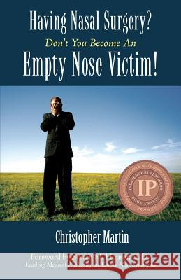 Having Nasal Surgery? Don't You Become an Empty Nose Victim! Christopher Martin 9781583851975